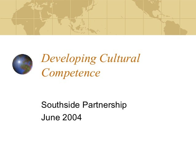 Developing CulturalCompetenceSouthside PartnershipJune 2004