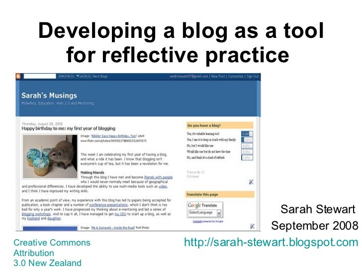 Developing a blog as a tool for reflective practice   Sarah Stewart  September 2008 http://sarah-stewart.blogspot.com Crea...