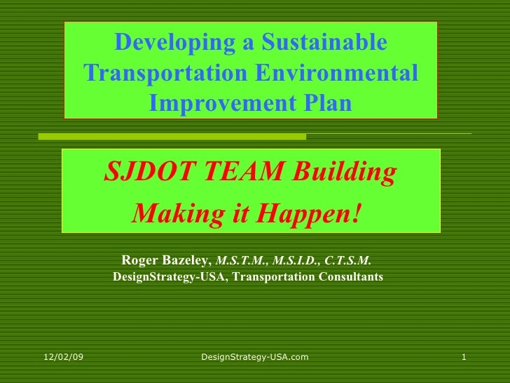 Developing a Sustainable Transportation Environmental Improvement Plan SJDOT TEAM Building Making it Happen!   Roger Bazel...