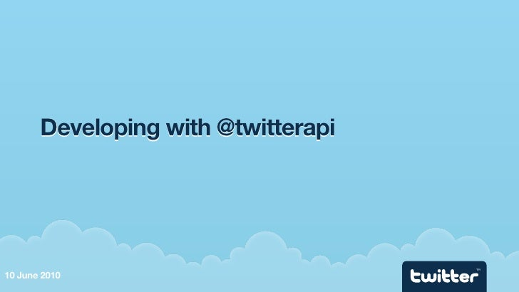 Developing with @twitterapi                                          TM  10 June 2010