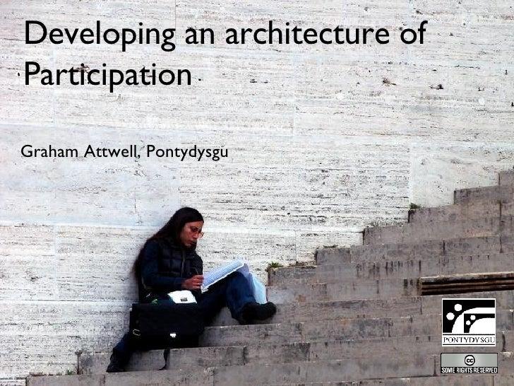 Developing an architecture of Participation <ul><li>Graham Attwell, Pontydysgu </li></ul>