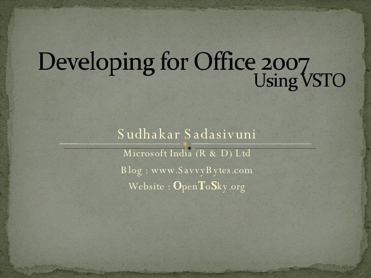 Sudhakar Sadasivuni Microsoft India (R & D) Ltd Blog : www.SavvyBytes.com Website :  O pen T o S ky.org