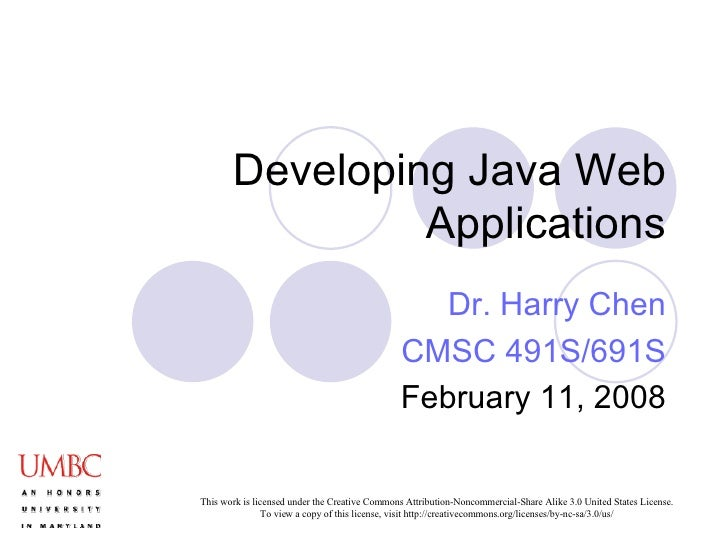 Developing Java Web Applications Dr. Harry Chen CMSC 491S/691S February 11, 2008