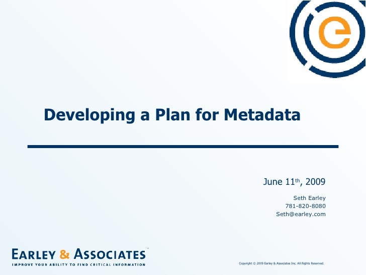 Developing a Plan for Metadata June 11 th , 2009 Seth Earley 781-820-8080 [email_address]