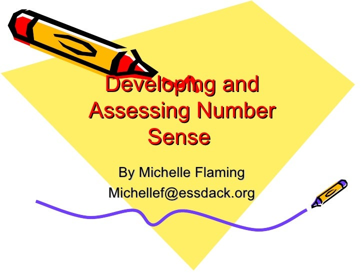 Developing and Assessing Number Sense  By Michelle Flaming [email_address]