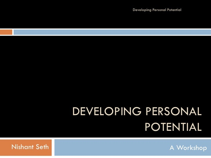 Developing Personal Potential                    DEVELOPING PERSONAL                           POTENTIAL Nishant Seth     ...