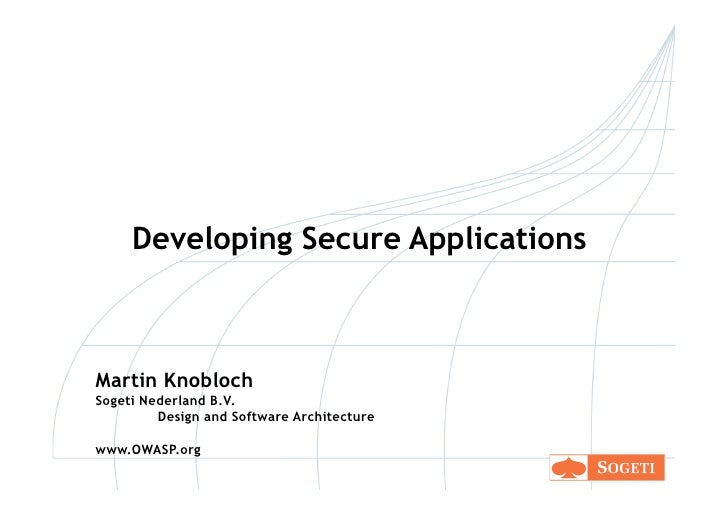 Developing Secure Applications    Martin Knobloch Sogeti Nederland B.V.          Design and Software Architecture  www.OWA...