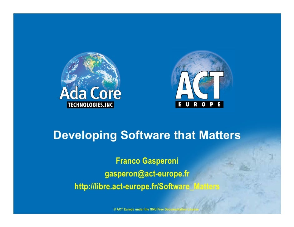 Developing Software that Matters                   Franco Gasperoni               gasperon@act-europe.fr    http://libre.a...
