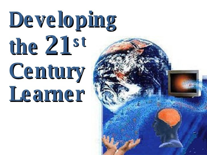 Developing  the  21 st Century  Learner
