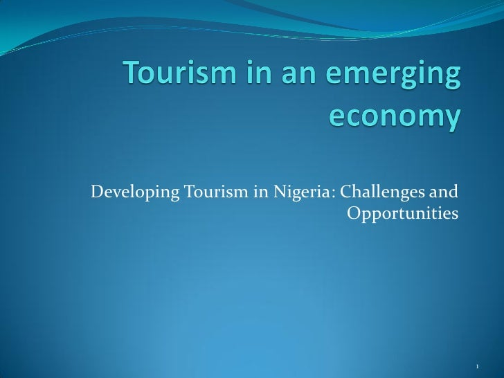 Developing Tourism in Nigeria: Challenges and                                 Opportunities                               ...