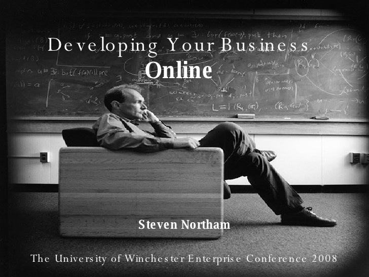 Developing Your Business  Online Steven Northam The University of Winchester Enterprise Conference 2008