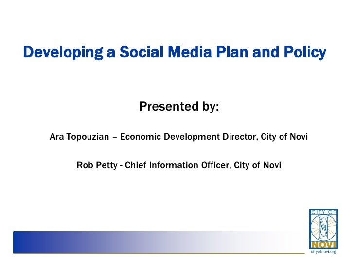 Developing a Social Media Plan and Policy                        Presented by:   Ara Topouzian – Economic Development Dire...