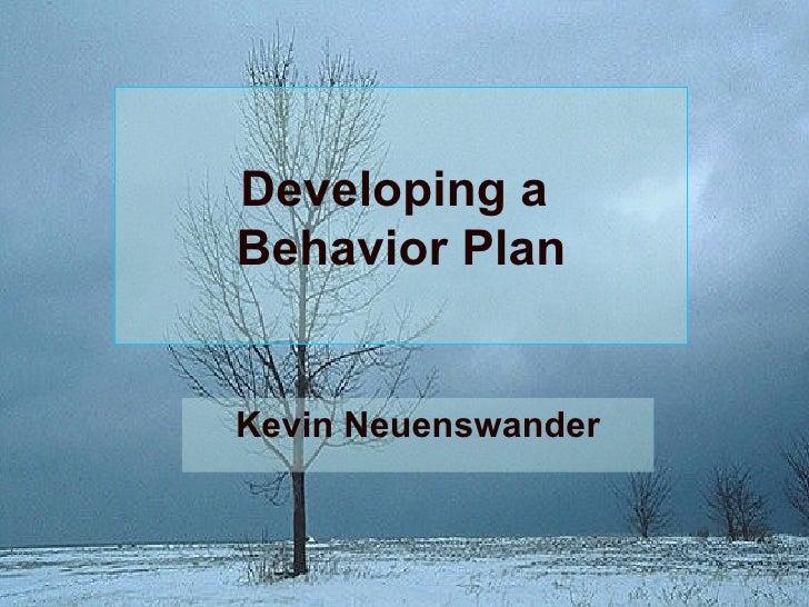 Developing a  Behavior Plan Kevin Neuenswander