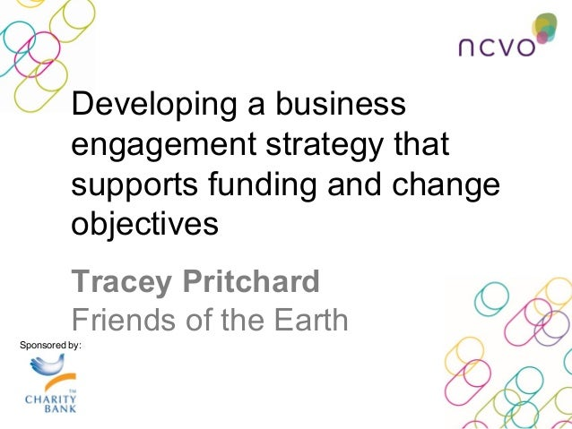 Developing a business engagement strategy that supports funding and change objectives - Tracey Pritchard, Friends of the Earth