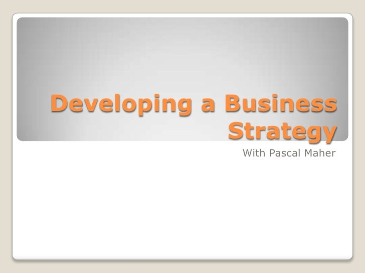 Developing a Business             Strategy              With Pascal Maher