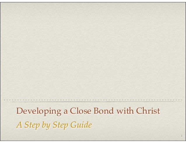Developing a Close Bond with Christ: a Step by Step Guide
