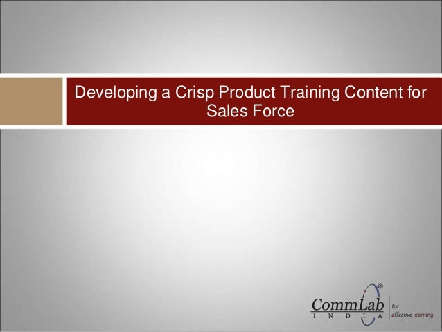 Developing a Crisp Product Training Content for Sales Force