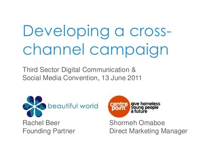 Developing a cross- channel campaign<br />Third Sector Digital Communication & Social Media Convention, 13 June 2011<br />...