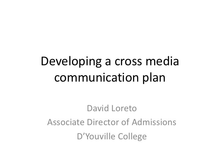 Developing a cross media  communication plan           David Loreto Associate Director of Admissions        D'Youville Col...