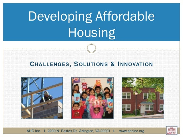 CHALLENGES, SOLUTIONS & INNOVATION Developing Affordable Housing AHC Inc. l 2230 N. Fairfax Dr., Arlington, VA 22201 l www...