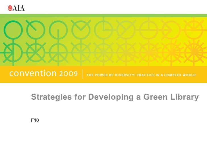 Strategies for Developing a Green Library  F10