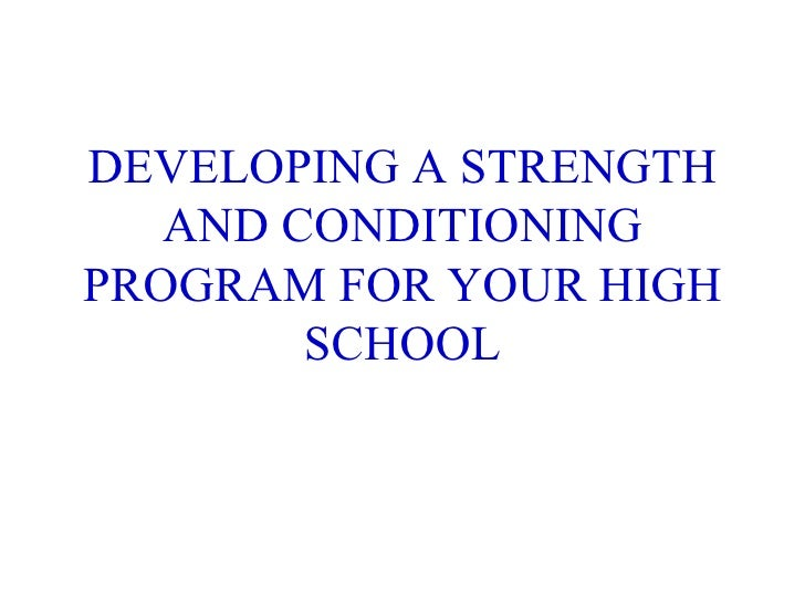 DEVELOPING A STRENGTH AND CONDITIONING PROGRAM FOR YOUR HIGH SCHOOL