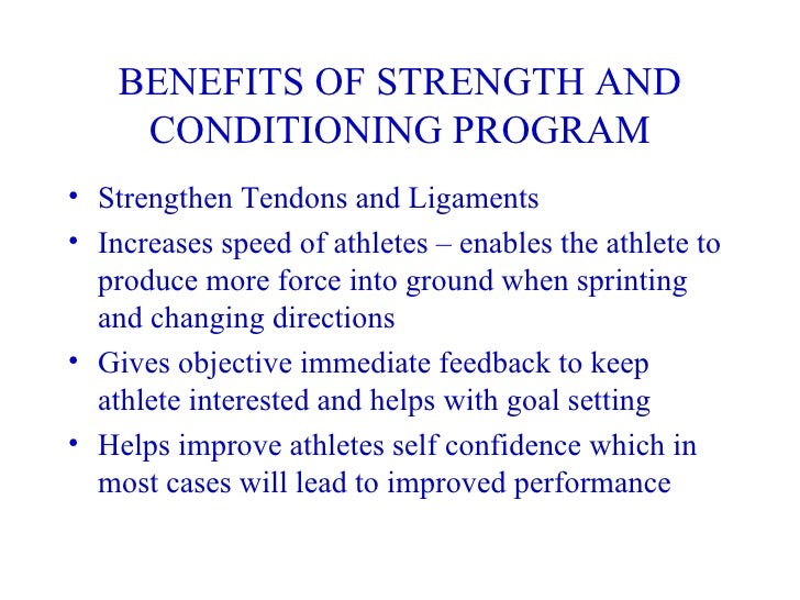 benefits strength and condition The journal of strength and conditioning research  (loaded condition)  appear that higher levels of strength afford players greater performance benefits,.