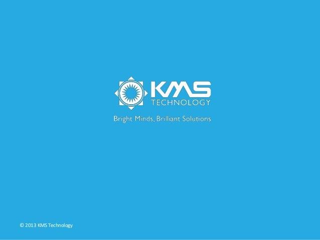 © 2013 KMS Technology