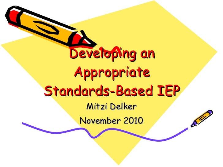 Developing an Appropriate Standards-Based IEP Mitzi Delker November 2010