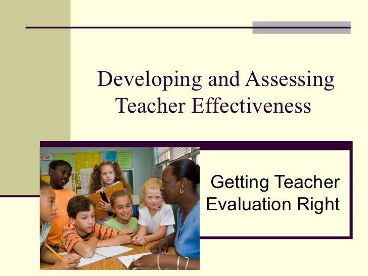 Developing and Assessing Teacher Effectiveness
