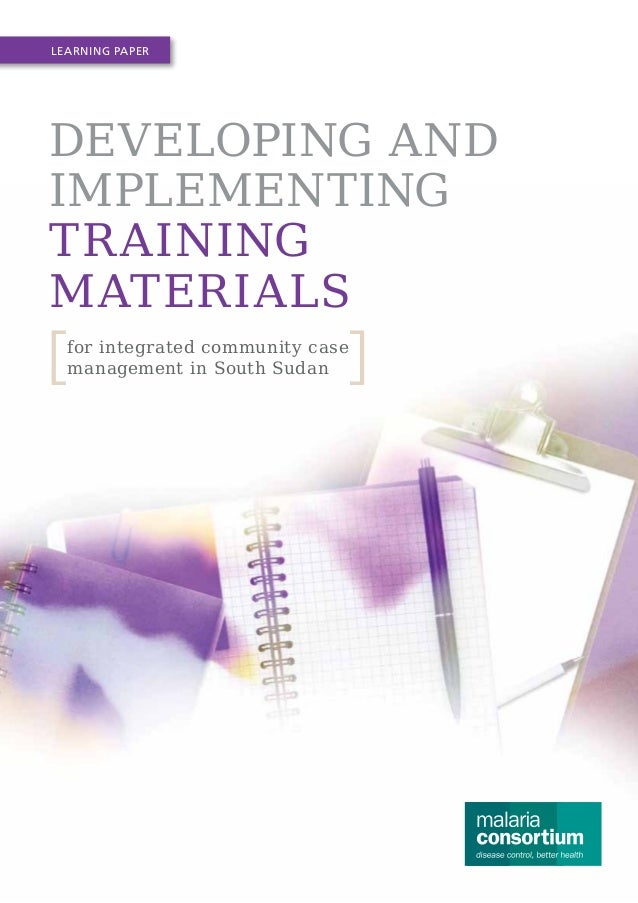 Learning Paper  Developing and implementing tr aining materials for integrated community case management in South Sudan