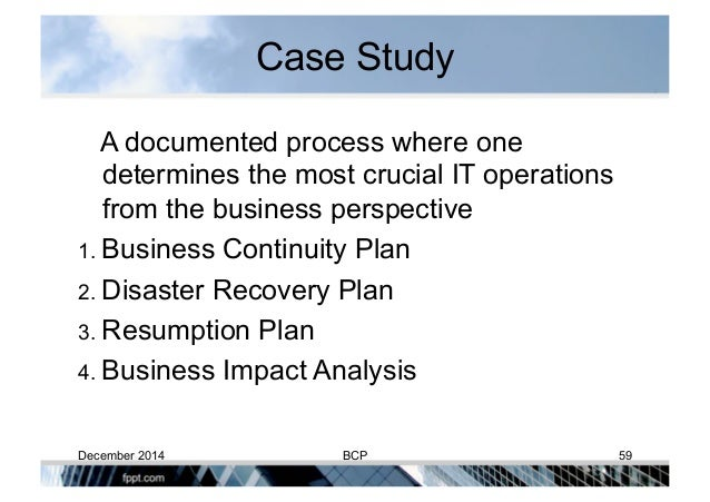 need for business continuity plan ( bcp) - a case study Business continuity planning (bcp) is a program which primarily assesses existing operations, risks to these operations and the organizational preparedness incase this operations are disrupted it develops an integrated approach to ensure that critical operations and processes continue to function after interruption eg.