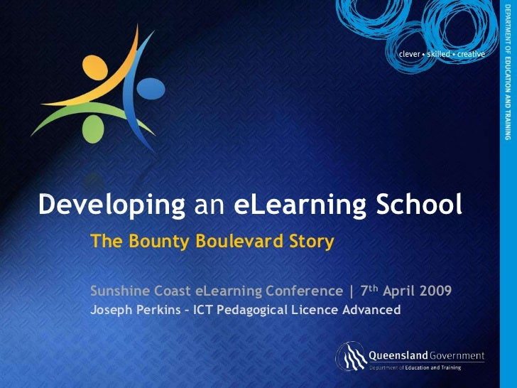 Developing an eLearning School<br />The Bounty Boulevard Story<br />Sunshine Coast eLearning Conference | 7th April 2009<b...