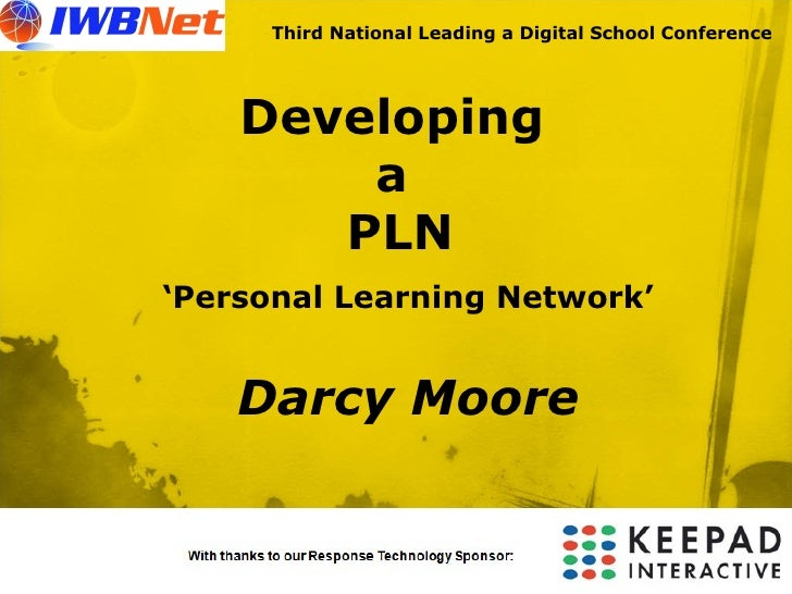 Third National Leading a Digital School Conference Developing  a  PLN ' Personal Learning Network' Darcy Moore