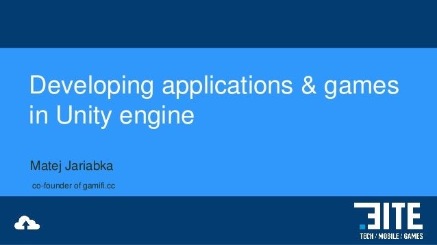 Developing applications & games in Unity engine Matej Jariabka co-founder of gamifi.cc