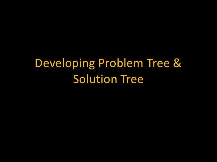 Developing Problem Tree &      Solution Tree