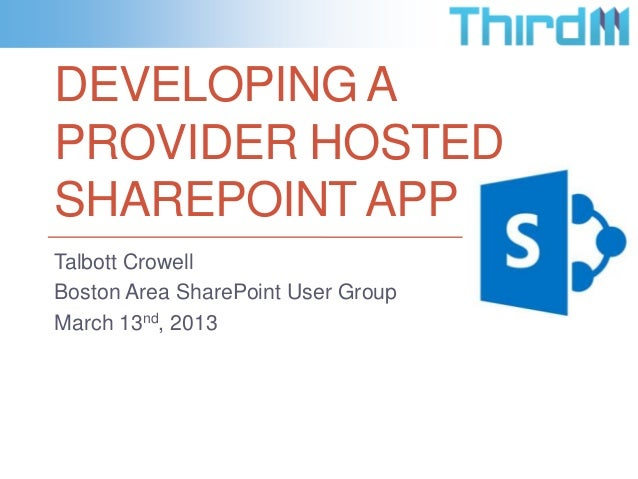 DEVELOPING APROVIDER HOSTEDSHAREPOINT APPTalbott CrowellBoston Area SharePoint User GroupMarch 13nd, 2013