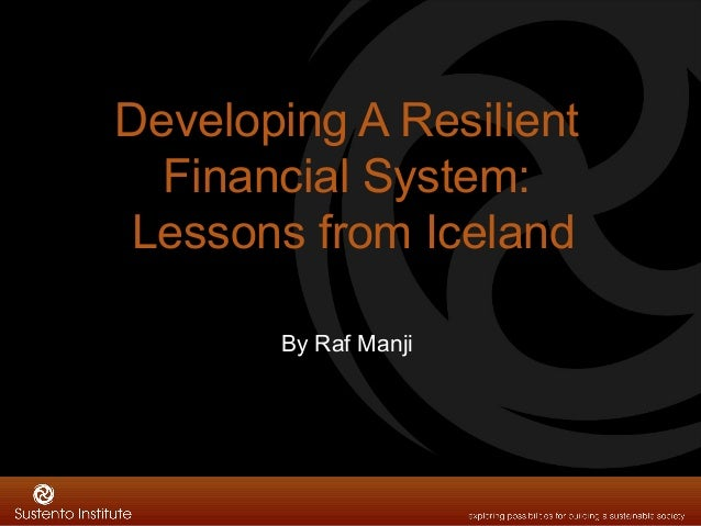 Developing A Resilient  Financial System: Lessons from Iceland       By Raf Manji