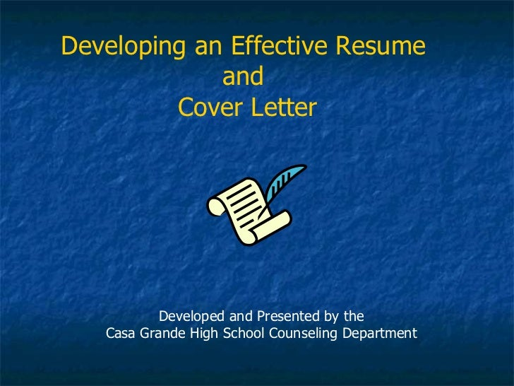 Developed and Presented by the Casa Grande High School Counseling Department Developing an Effective Resume  and  Cover Le...
