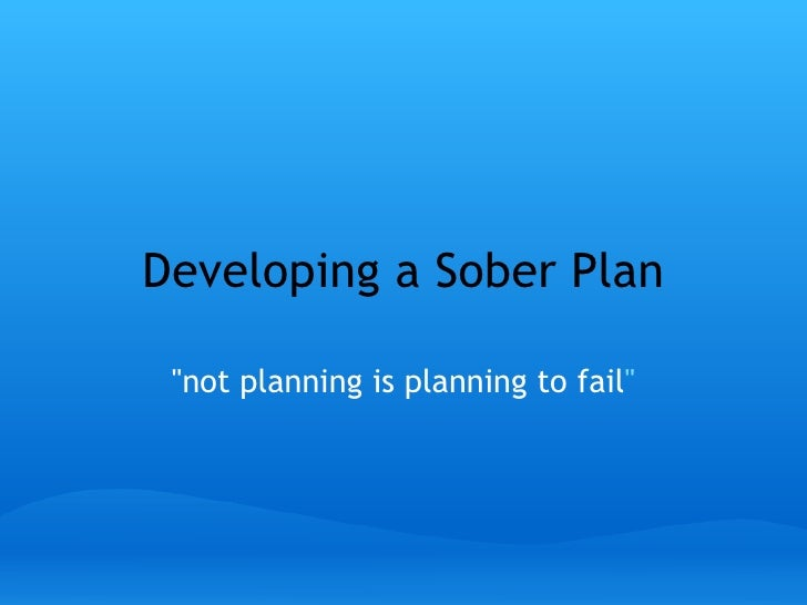"""Developing a Sober Plan """"not planning is planning to fail """""""