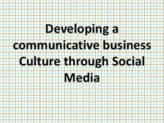 Developing a communicative business Culture through Social Media
