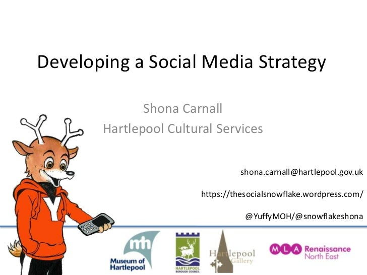 Developing a Social Media Strategy Shona Carnall Hartlepool Cultural Services [email_address] https://thesocialsnowflake.w...