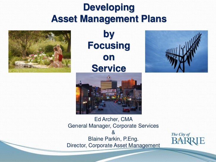 DevelopingAsset Management Plans             by          Focusing             on           Service               Ed Archer...