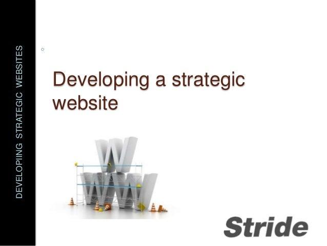 DEVELOPIING STRATEGIC WEBSITES                website                Developing a strategic