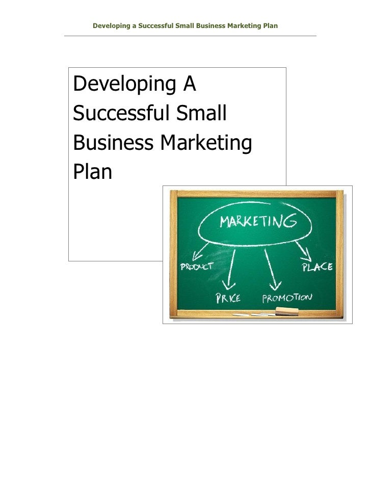 Developing a Successful Small Business Marketing PlanDeveloping ASuccessful SmallBusiness MarketingPlan