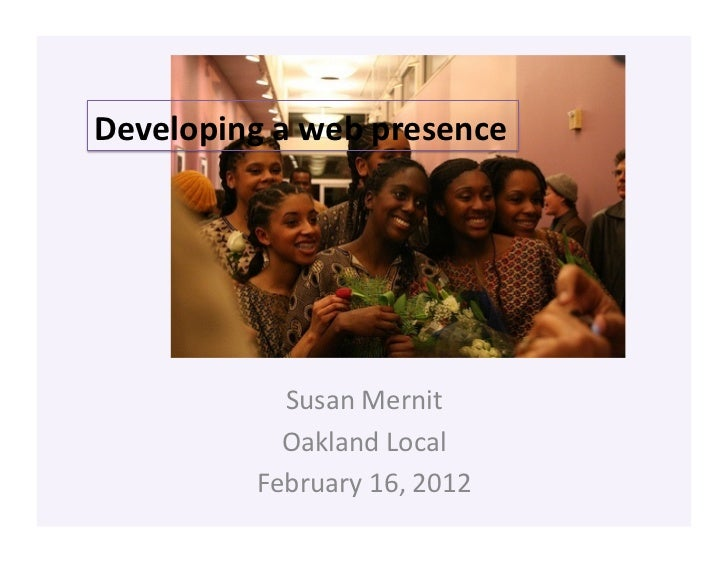 Developing a web presence                 Susan Mernit                 Oakland Local               Februar...