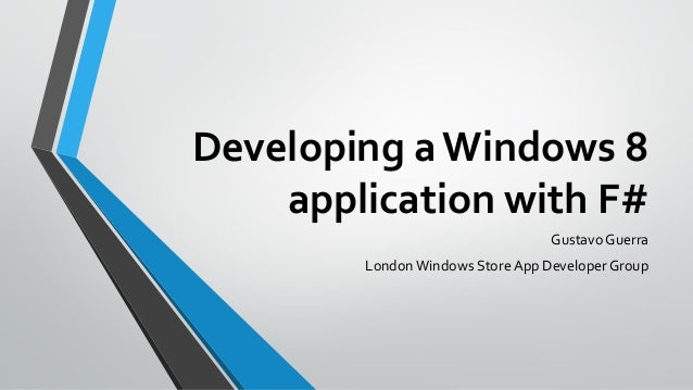 Developing a Windows 8 application with F# Gustavo Guerra London Windows Store App Developer Group
