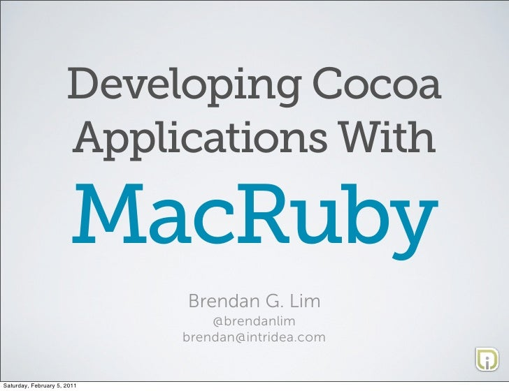 Developing Cocoa                      Applications With                       MacRuby                             Brendan ...