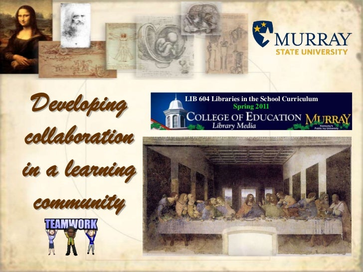 LIB 604 Libraries in the School CurriculumSpring 2011<br />Developing collaboration in a learning community<br />