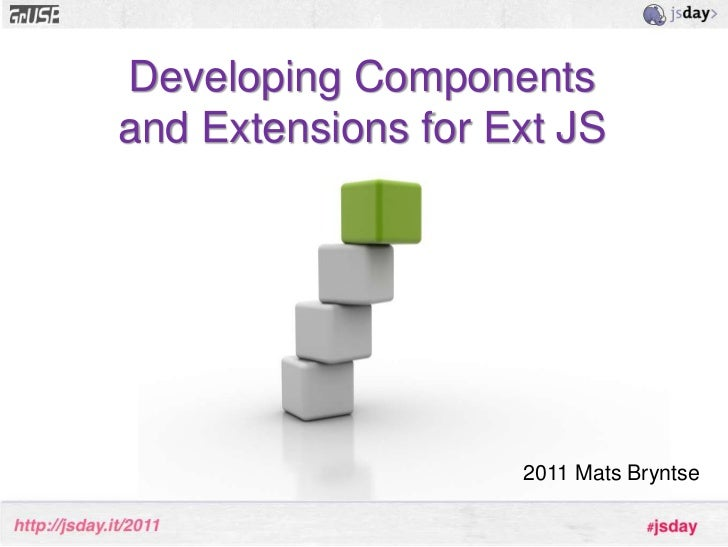 Developing Components and Extensions for Ext JS<br />2011 Mats Bryntse<br />